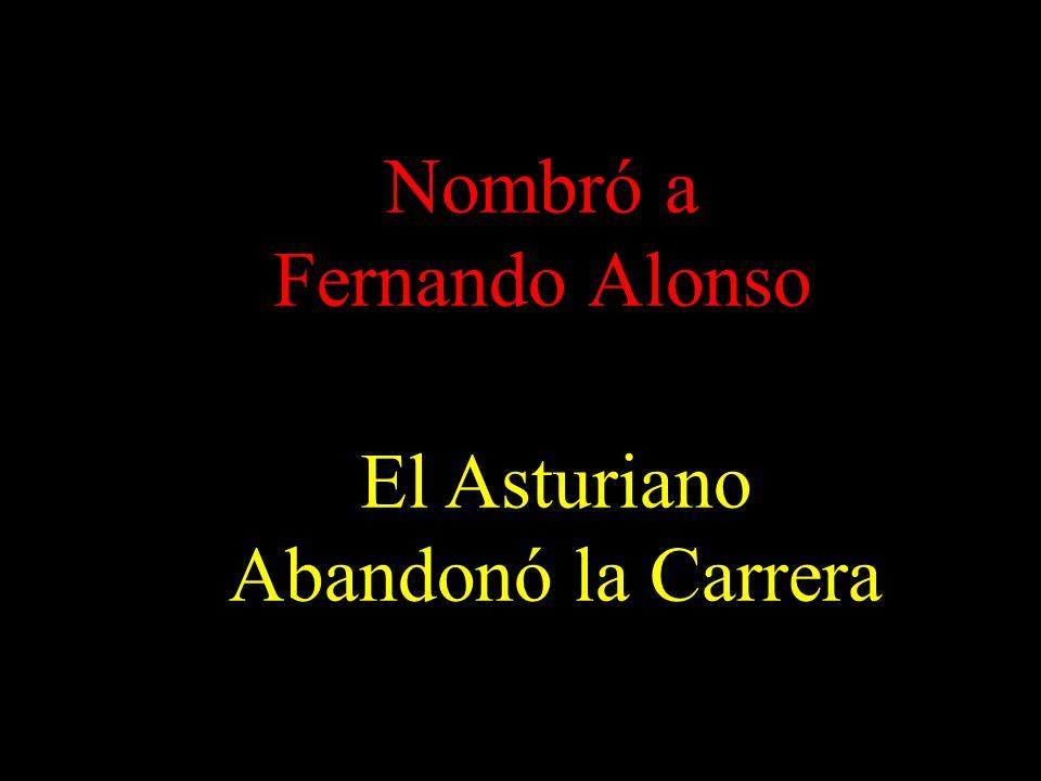 Nombró a Fernando Alonso El Asturiano Abandonó la Carrera