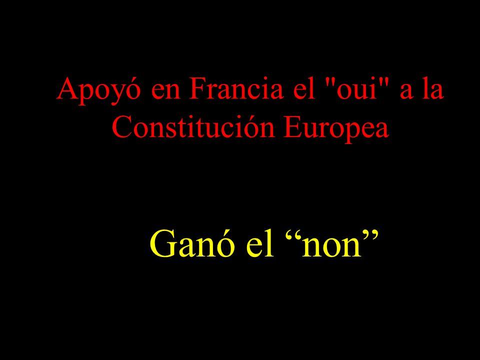 Apoyó en Francia el oui a la Constitución Europea Ganó el non