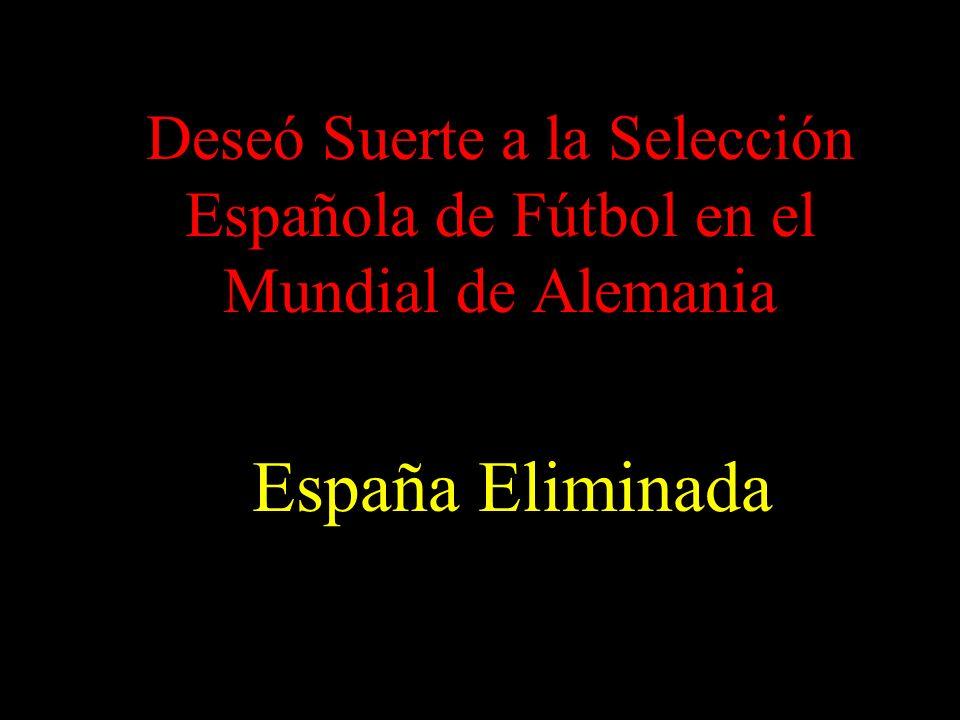 Deseó Suerte a la Selección Española de Fútbol en el Mundial de Alemania España Eliminada