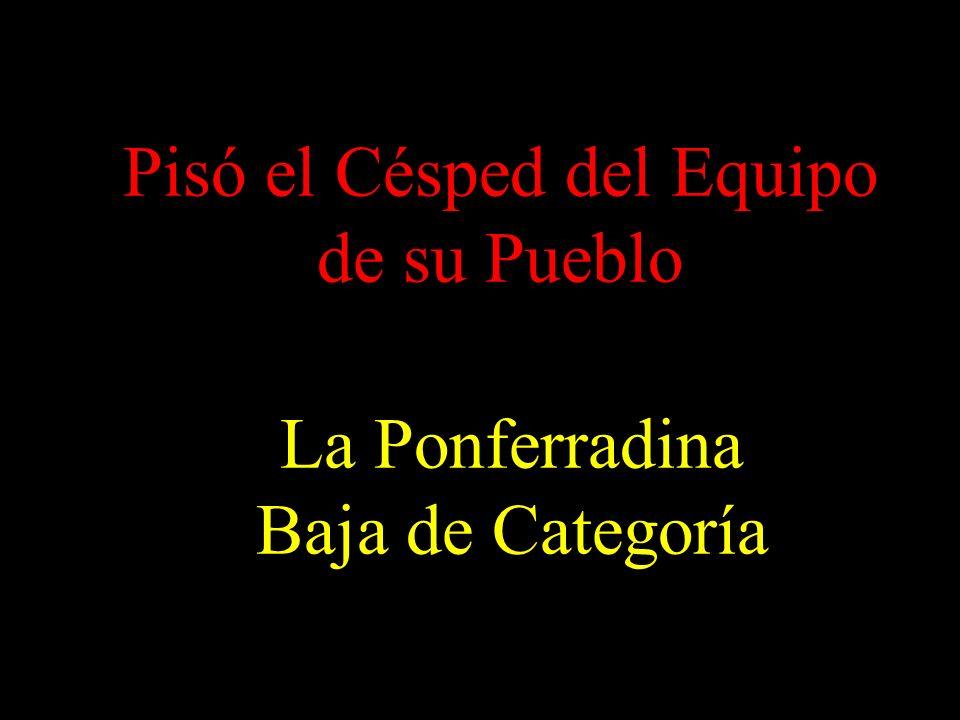 Pisó el Césped del Equipo de su Pueblo La Ponferradina Baja de Categoría