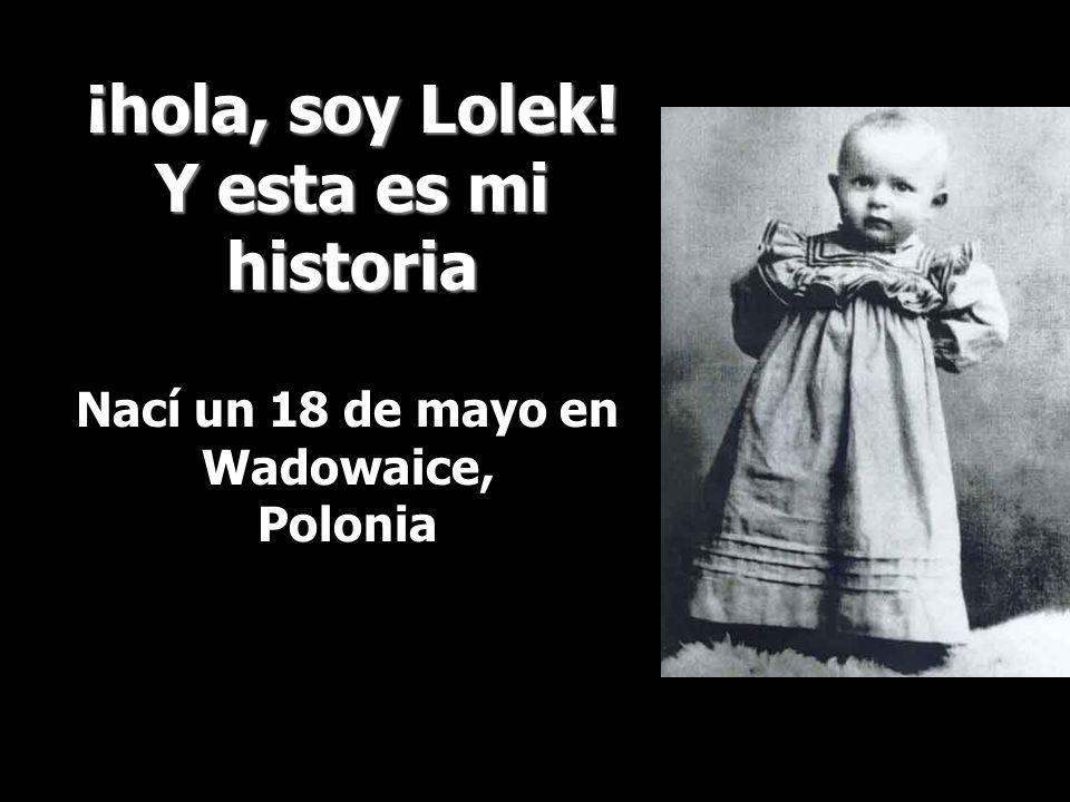 ¡hola, soy Lolek! Y esta es mi historia Nací un 18 de mayo en Wadowaice, Polonia