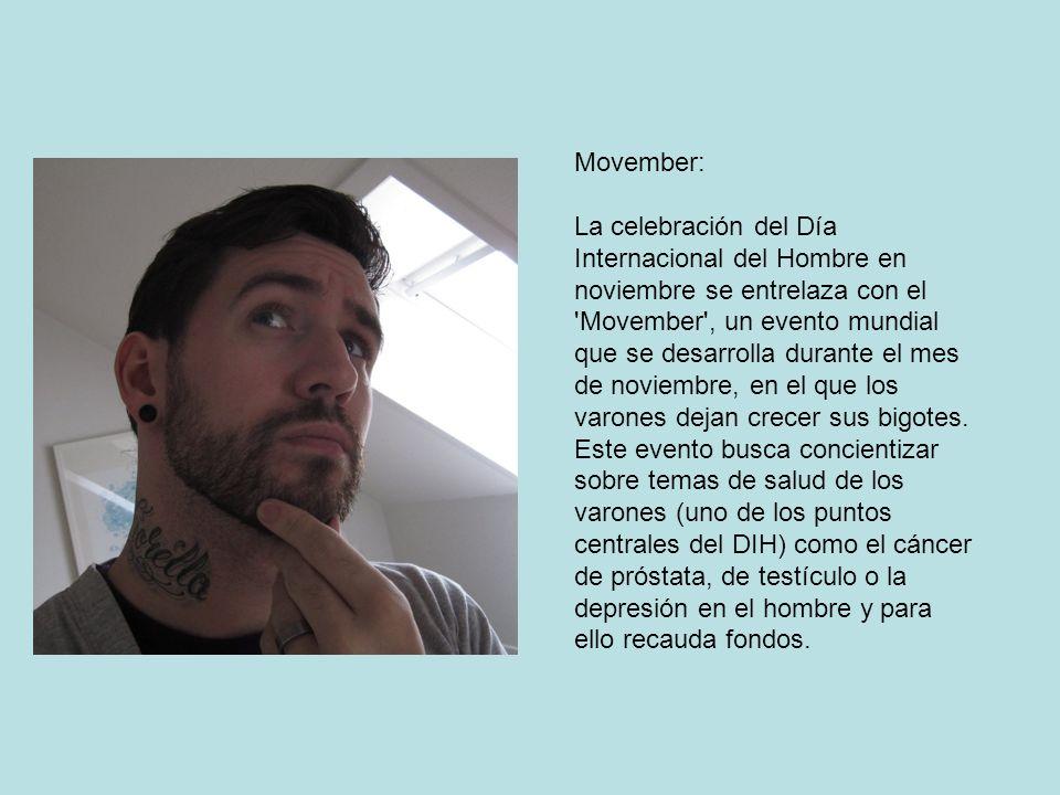 Movember: La celebración del Día Internacional del Hombre en noviembre se entrelaza con el Movember , un evento mundial que se desarrolla durante el mes de noviembre, en el que los varones dejan crecer sus bigotes.