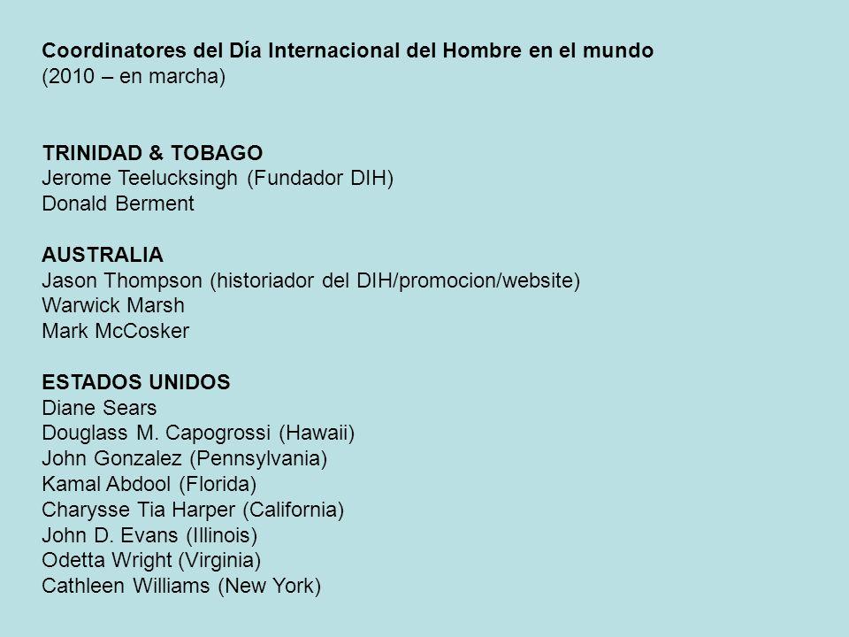 Coordinatores del Día Internacional del Hombre en el mundo (2010 – en marcha) TRINIDAD & TOBAGO Jerome Teelucksingh (Fundador DIH) Donald Berment AUST