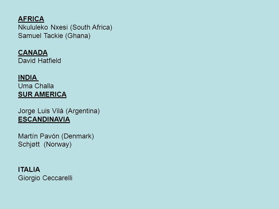 AFRICA Nkululeko Nxesi (South Africa) Samuel Tackie (Ghana) CANADA David Hatfield INDIA Uma Challa SUR AMERICA Jorge Luis Vilá (Argentina) ESCANDINAVI