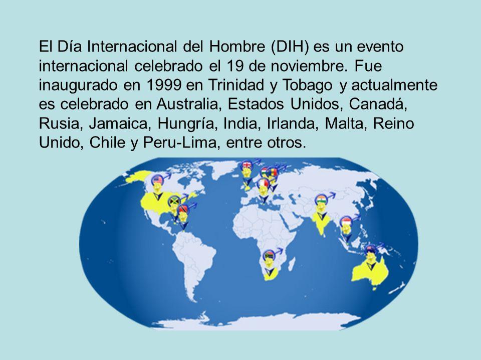 Coordinatores del Día Internacional del Hombre en el mundo (2010 – en marcha) TRINIDAD & TOBAGO Jerome Teelucksingh (Fundador DIH) Donald Berment AUSTRALIA Jason Thompson (historiador del DIH/promocion/website) Warwick Marsh Mark McCosker ESTADOS UNIDOS Diane Sears Douglass M.