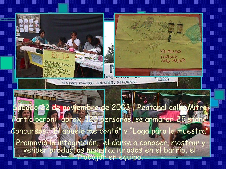 Sábado 22 de noviembre de 2003 - Peatonal calle Mitre Participaron: aprox. 120 personas, se armaron 25 stand Concursos: El abuelo me contó y Logo para