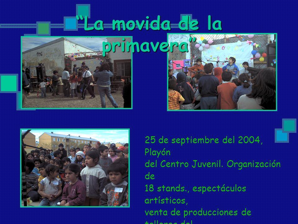 La movida de la primavera 25 de septiembre del 2004, Playón del Centro Juvenil. Organización de 18 stands., espectáculos artísticos, venta de producci