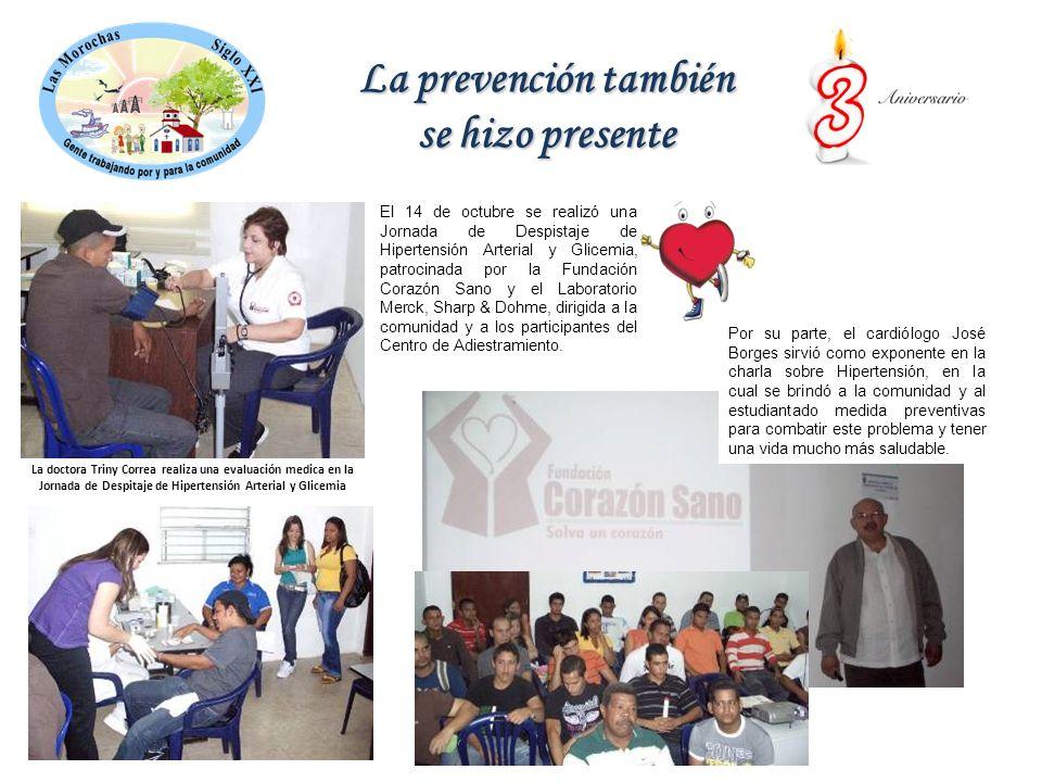 La prevención también se hizo presente El 14 de octubre se realizó una Jornada de Despistaje de Hipertensión Arterial y Glicemia, patrocinada por la Fundación Corazón Sano y el Laboratorio Merck, Sharp & Dohme, dirigida a la comunidad y a los participantes del Centro de Adiestramiento.