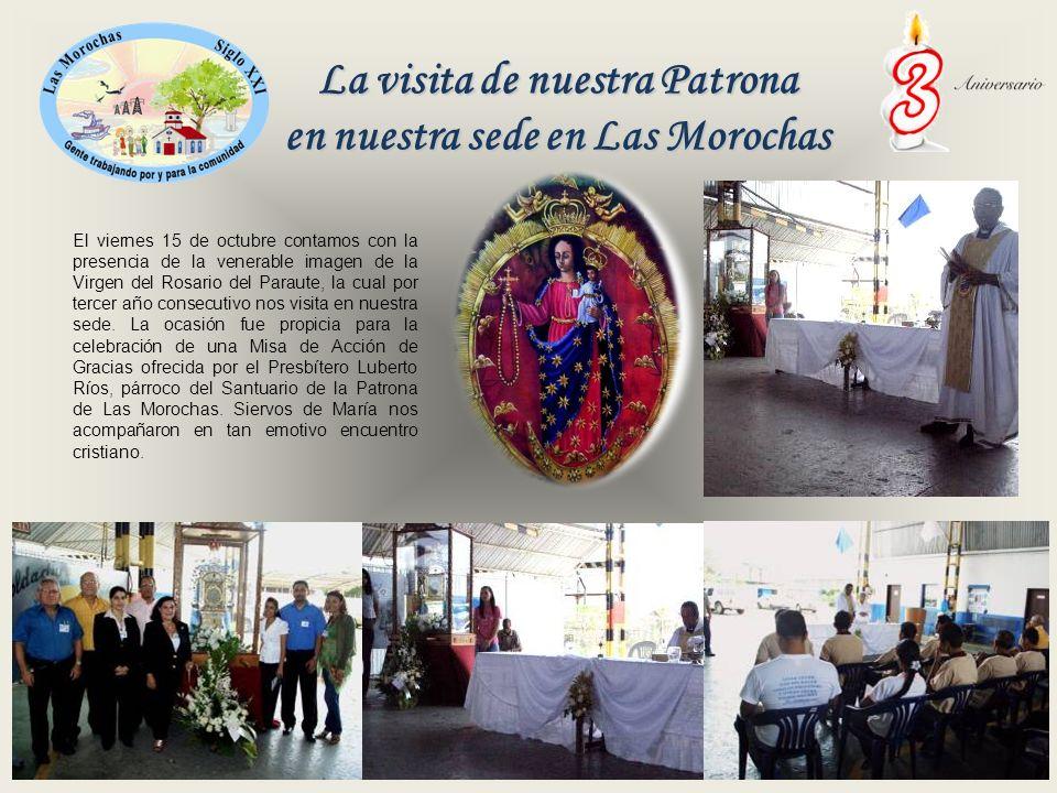 La visita de nuestra Patrona en nuestra sede en Las Morochas El viernes 15 de octubre contamos con la presencia de la venerable imagen de la Virgen del Rosario del Paraute, la cual por tercer año consecutivo nos visita en nuestra sede.