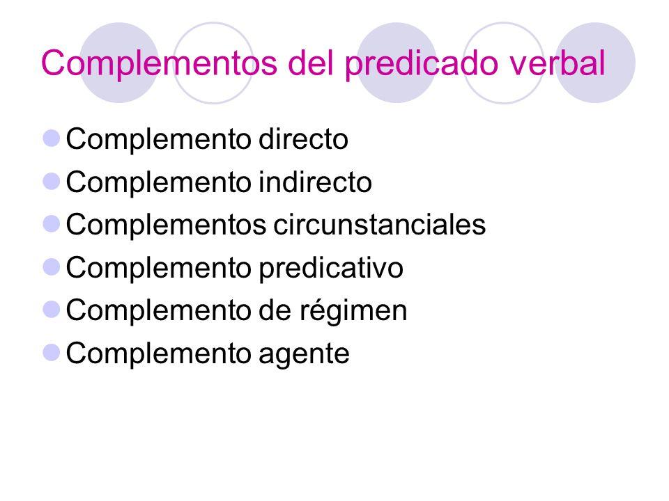 Complementos del predicado verbal Complemento directo Complemento indirecto Complementos circunstanciales Complemento predicativo Complemento de régim
