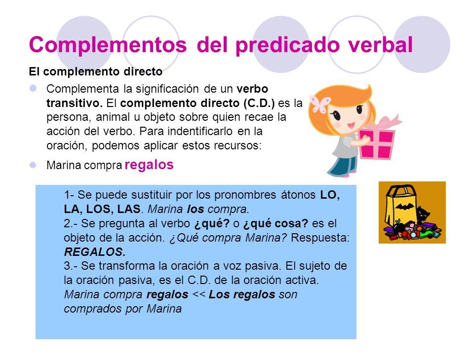 Complementos del predicado verbal El complemento directo Complementa la significación de un verbo transitivo. El complemento directo (C.D.) es la pers