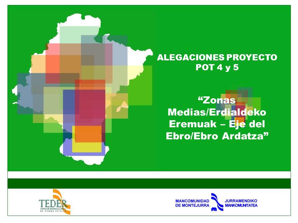 ALEGACIONES PROYECTO POT 4 y 5 Zonas Medias/Erdialdeko Eremuak – Eje del Ebro/Ebro Ardatza