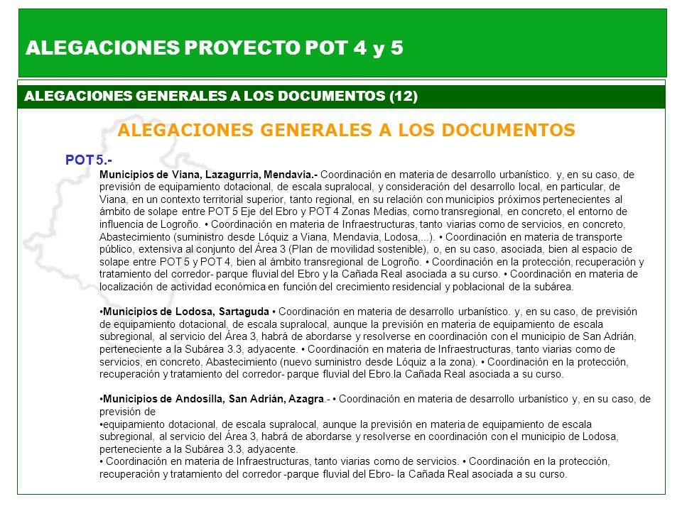 ALEGACIONES GENERALES A LOS DOCUMENTOS (12) ALEGACIONES GENERALES A LOS DOCUMENTOS ALEGACIONES PROYECTO POT 4 y 5 POT 5.- Municipios de Viana, Lazagur