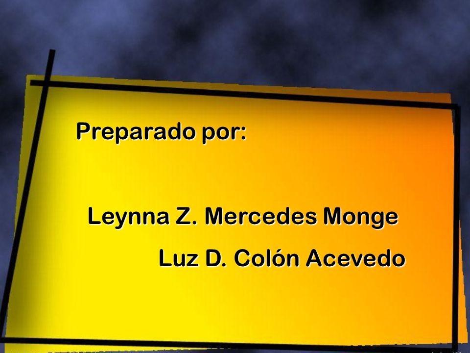 Preparado por: Leynna Z. Mercedes Monge Luz D. Colón Acevedo