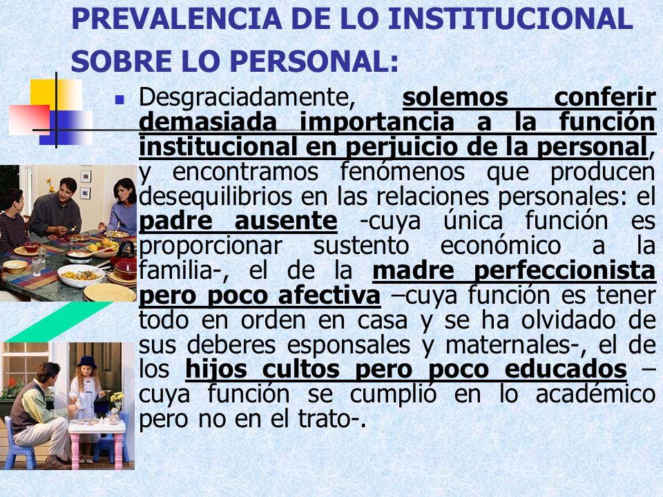 PREVALENCIA DE LO INSTITUCIONAL SOBRE LO PERSONAL: Desgraciadamente, solemos conferir demasiada importancia a la función institucional en perjuicio de