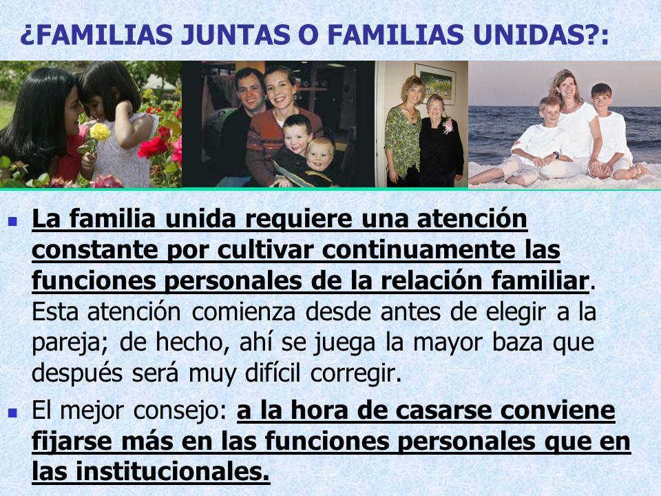 ¿FAMILIAS JUNTAS O FAMILIAS UNIDAS?: La familia unida requiere una atención constante por cultivar continuamente las funciones personales de la relaci