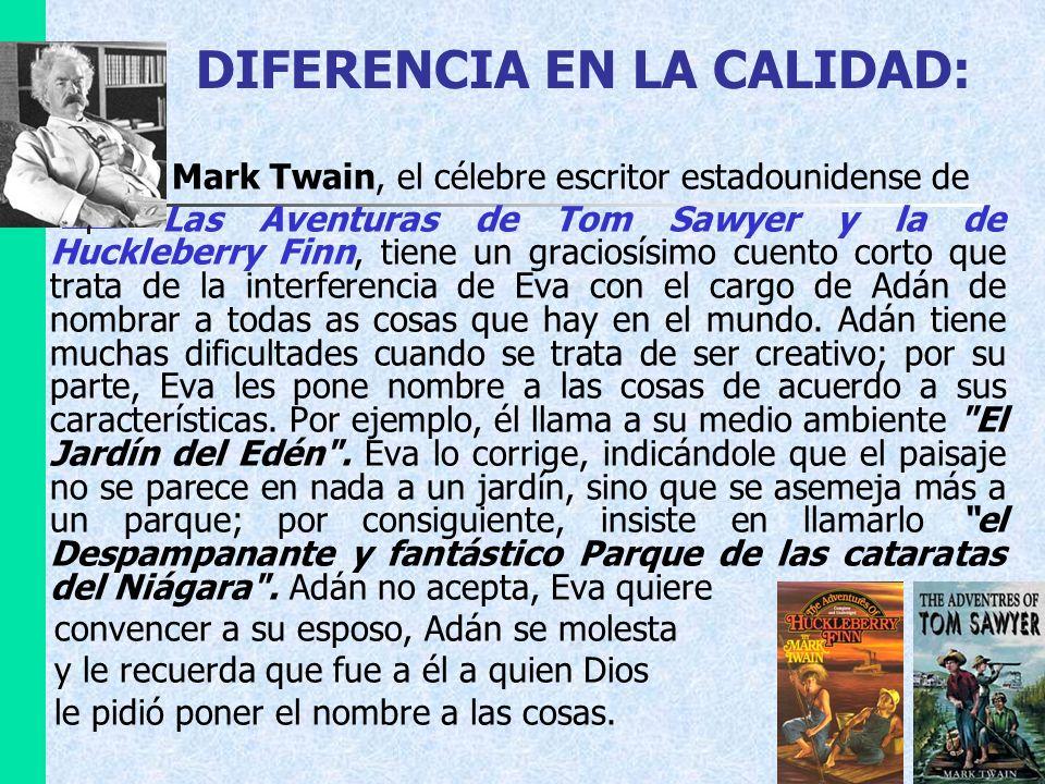 DIFERENCIA EN LA CALIDAD: Mark Twain, el célebre escritor estadounidense de Las Aventuras de Tom Sawyer y la de Huckleberry Finn, tiene un graciosísim
