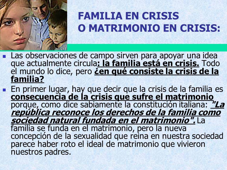 FAMILIA EN CRISIS O MATRIMONIO EN CRISIS: Las observaciones de campo sirven para apoyar una idea que actualmente circula: la familia está en crisis. T