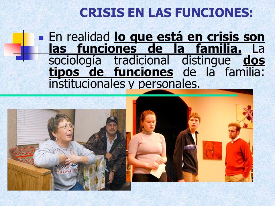 CRISIS EN LAS FUNCIONES: dos tipos de funciones En realidad lo que está en crisis son las funciones de la familia. La sociología tradicional distingue