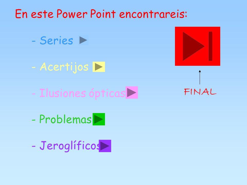 En este Power Point encontrareis: - Series - Acertijos - Ilusiones ópticas - Problemas - Jeroglíficos FINAL
