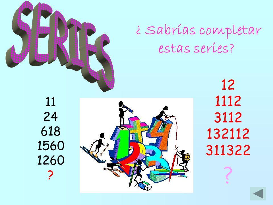 ¿ Sabrías completar estas series? 12 1112 3112 132112 311322 ? 11 24 618 1560 1260 ?