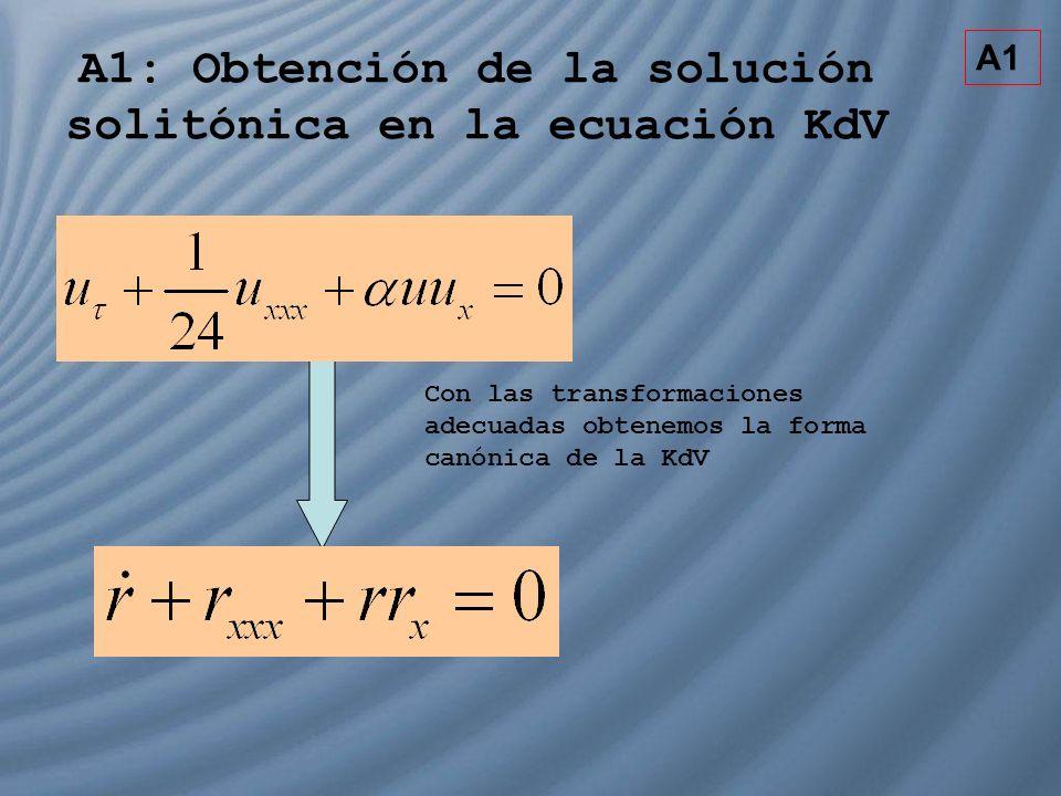 A1: Obtención de la solución solitónica en la ecuación KdV Con las transformaciones adecuadas obtenemos la forma canónica de la KdV A1