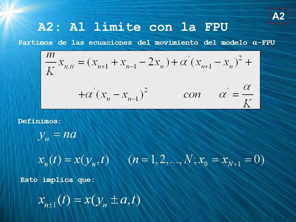 A2: Al límite con la FPU A2 Partimos de las ecuaciones del movimiento del modelo -FPU Definimos: Esto implica que: