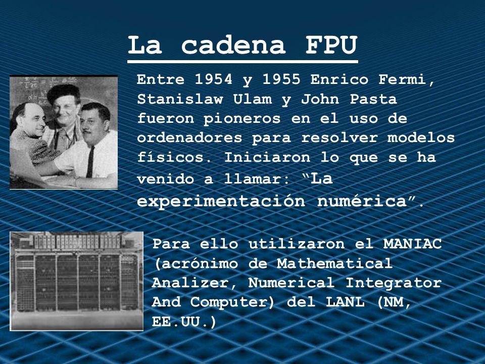 La cadena FPU Entre 1954 y 1955 Enrico Fermi, Stanislaw Ulam y John Pasta fueron pioneros en el uso de ordenadores para resolver modelos físicos. Inic