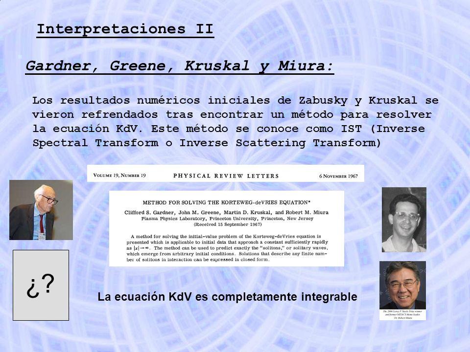 Interpretaciones II Gardner, Greene, Kruskal y Miura: Los resultados numéricos iniciales de Zabusky y Kruskal se vieron refrendados tras encontrar un