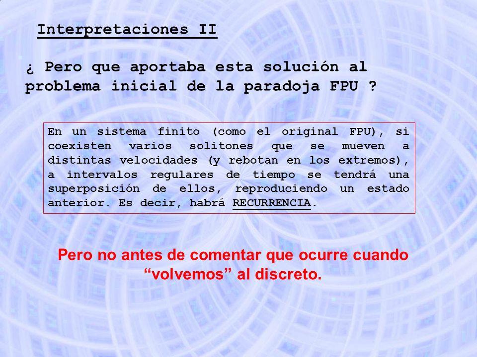 Interpretaciones II ¿ Pero que aportaba esta solución al problema inicial de la paradoja FPU ? En un sistema finito (como el original FPU), si coexist