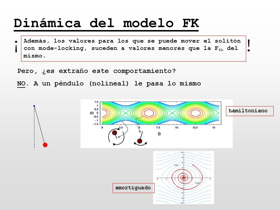 Dinámica del modelo FK Además, los valores para los que se puede mover el solitón con mode-locking, suceden a valores menores que la F th del mismo. ¡