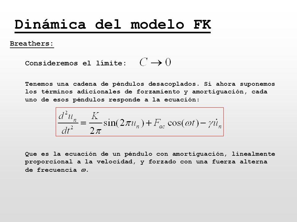 Dinámica del modelo FK Breathers: Consideremos el límite: Tenemos una cadena de péndulos desacoplados. Si ahora suponemos los términos adicionales de