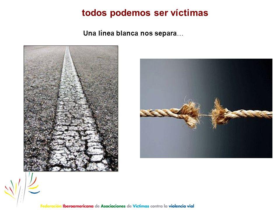 todos podemos ser víctimas Una línea blanca nos separa…