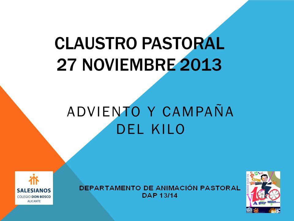 CLAUSTRO PASTORAL 27 NOVIEMBRE 2013 ADVIENTO Y CAMPAÑA DEL KILO
