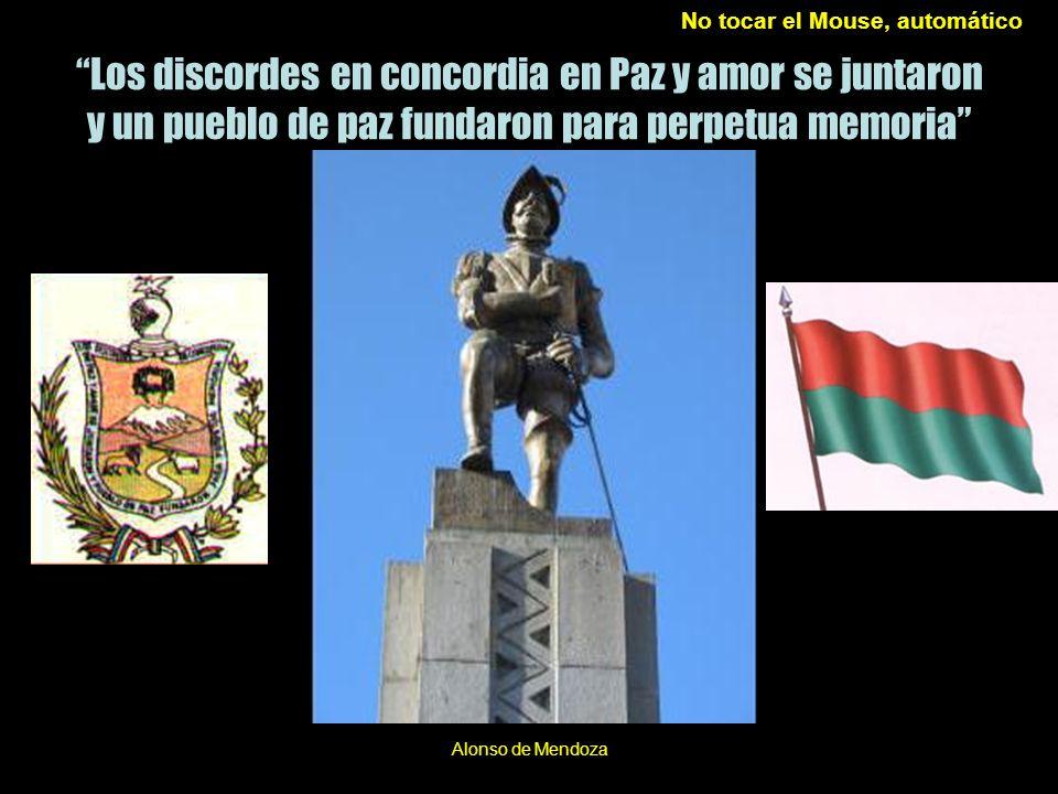 Los discordes en concordia en Paz y amor se juntaron y un pueblo de paz fundaron para perpetua memoria Alonso de Mendoza No tocar el Mouse, automático