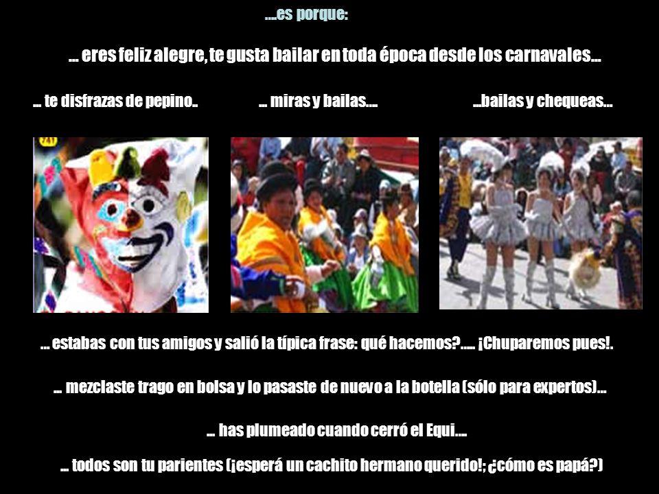 … eres feliz alegre, te gusta bailar en toda época desde los carnavales… ….es porque:...