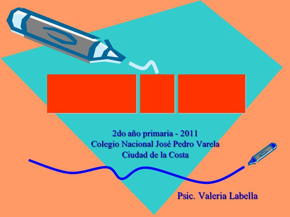 2do año primaria - 2011 Colegio Nacional José Pedro Varela Ciudad de la Costa Psic. Valeria Labella Psic. Valeria Labella