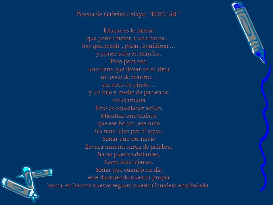 Poesía de Gabriel Celaya; EDUCAR Educar es lo mismo que poner motor a una barca… hay que medir, pesar, equilibrar… y poner todo en marcha. Pero para e