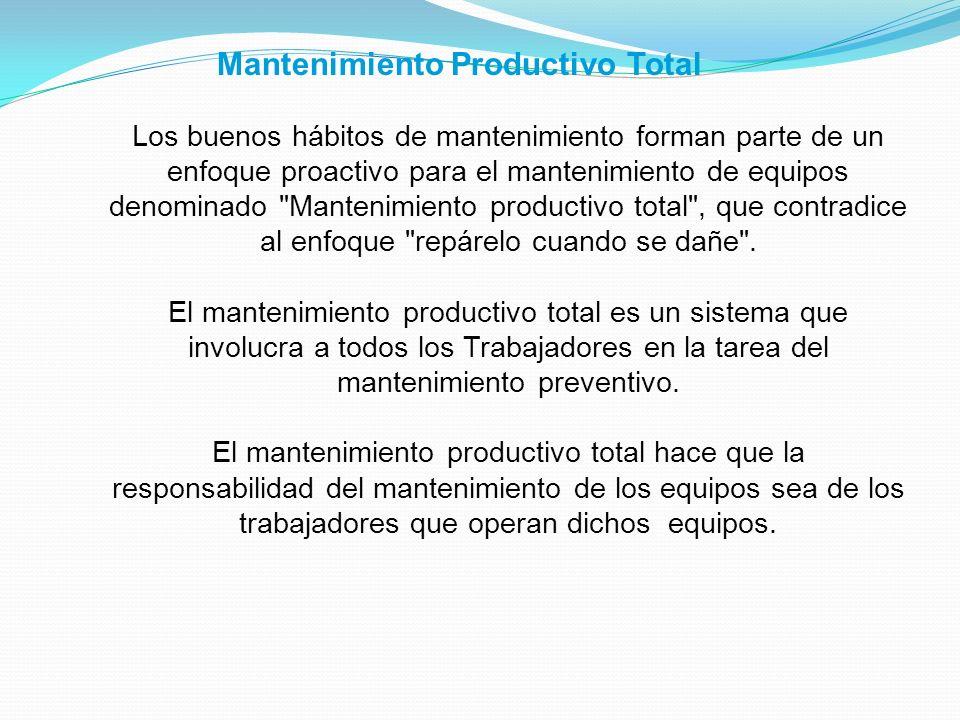 Mantenimiento Productivo Total Los buenos hábitos de mantenimiento forman parte de un enfoque proactivo para el mantenimiento de equipos denominado
