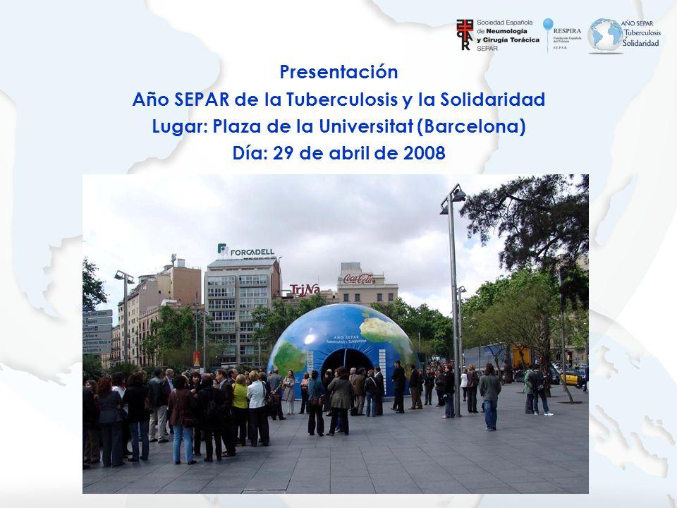 Presentación Año SEPAR de la Tuberculosis y la Solidaridad Lugar: Plaza de la Universitat (Barcelona) Día: 29 de abril de 2008