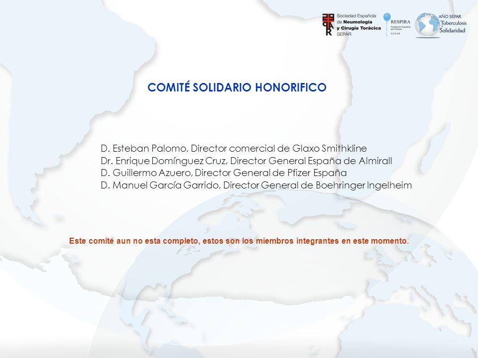 COMITÉ SOLIDARIO HONORIFICO D. Esteban Palomo, Director comercial de Glaxo Smithkline Dr. Enrique Domínguez Cruz, Director General España de Almirall