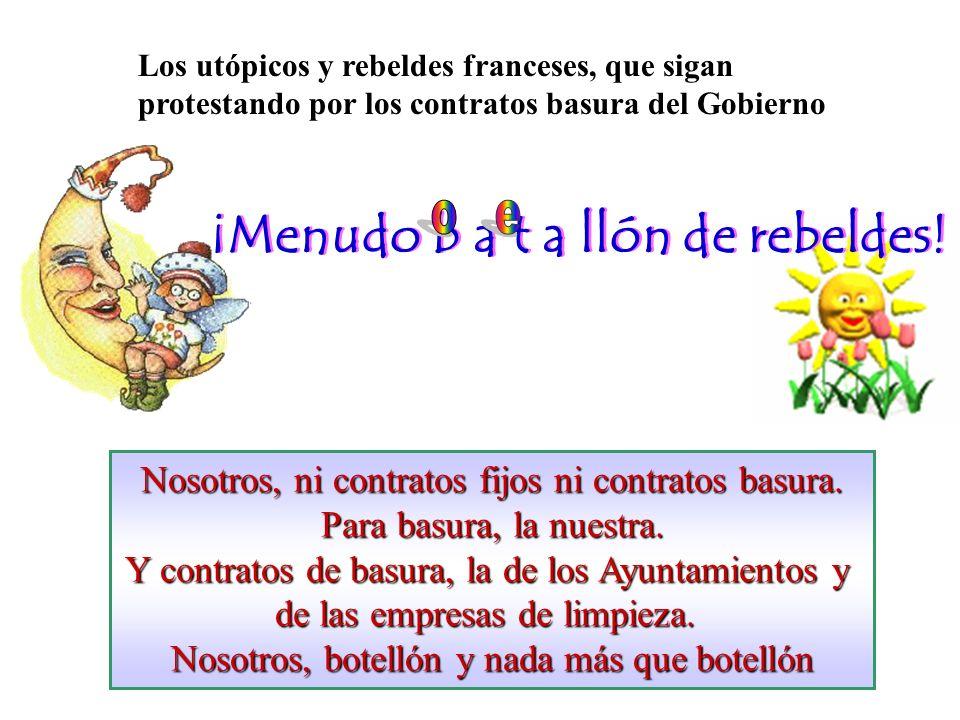 Los utópicos y rebeldes franceses, que sigan protestando por los contratos basura del Gobierno ¡Menudo b a t a llón de rebeldes.