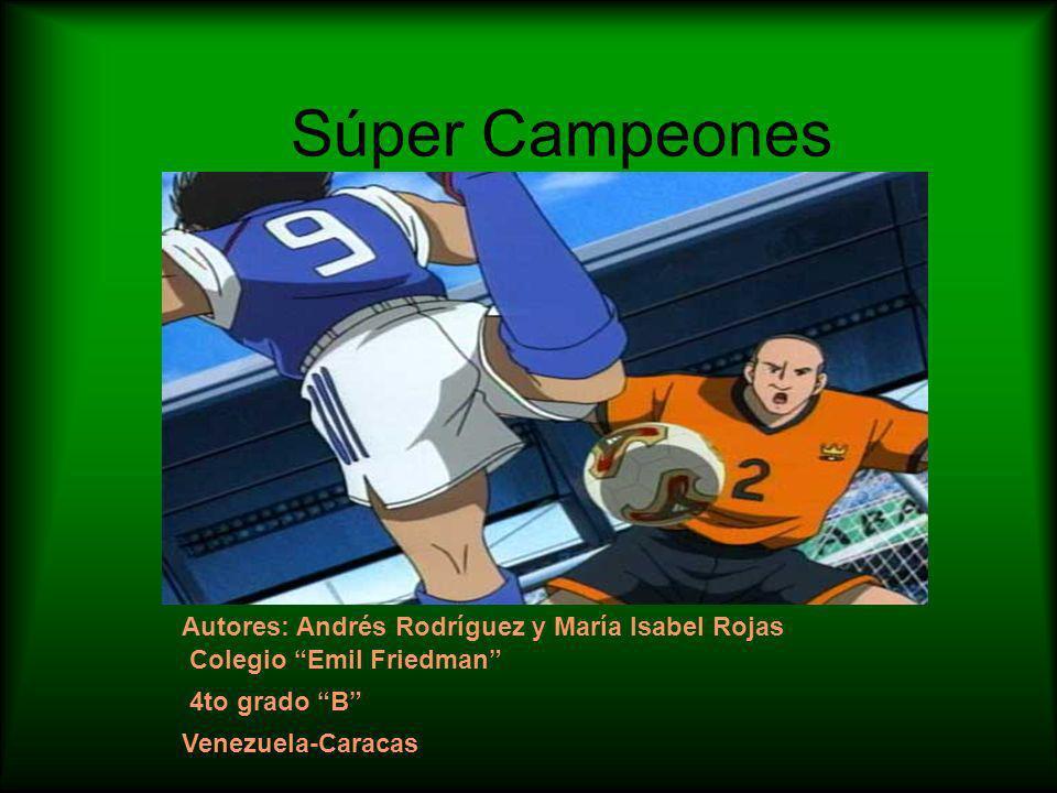 Súper Campeones Autores: Andrés Rodríguez y María Isabel Rojas Colegio Emil Friedman 4to grado B Venezuela-Caracas