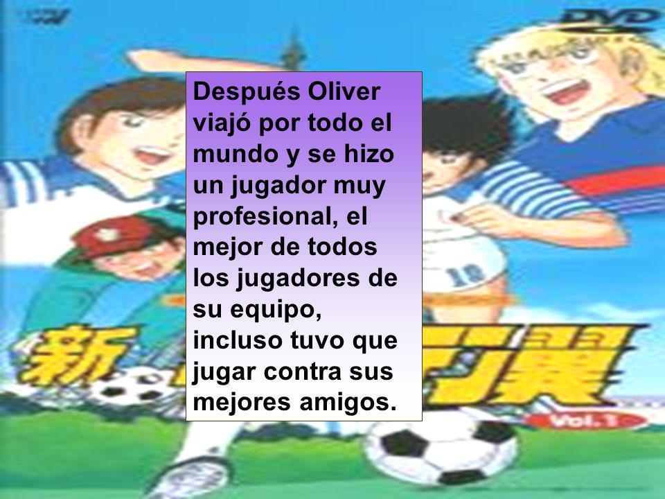Después Oliver viajó por todo el mundo y se hizo un jugador muy profesional, el mejor de todos los jugadores de su equipo, incluso tuvo que jugar cont