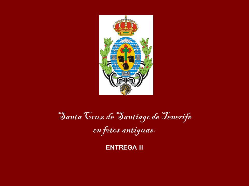 Santa Cruz de Santiago de Tenerife en fotos antiguas. ENTREGA II
