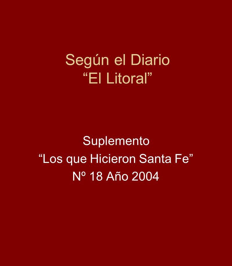 Según el Diario El Litoral Suplemento Los que Hicieron Santa Fe Nº 18 Año 2004