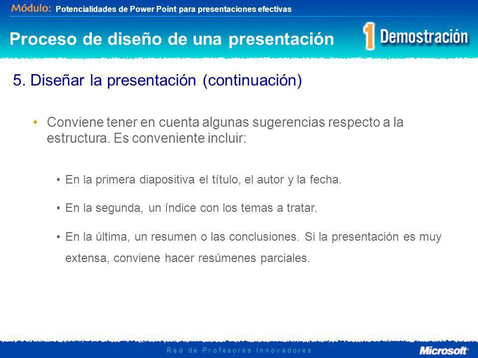 Potencialidades de Power Point para presentaciones efectivas R e d d e P r o f e s o r e s I n n o v a d o r e s 5. Diseñar la presentación (continuac