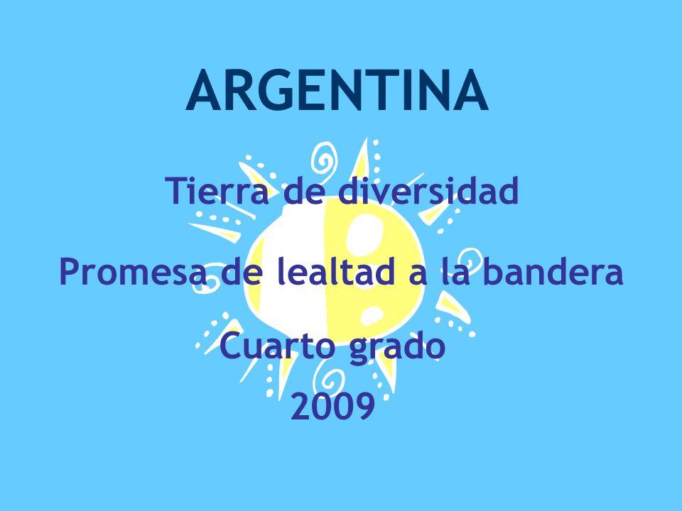 ARGENTINA Tierra de diversidad Promesa de lealtad a la bandera Cuarto grado 2009
