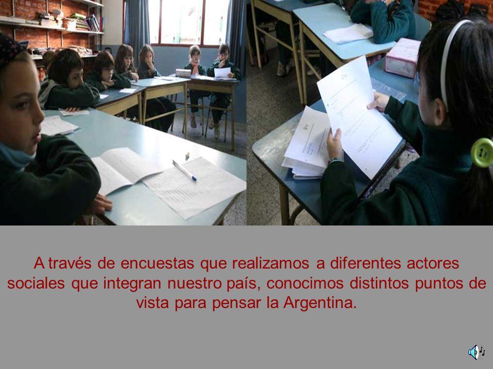 A través de encuestas que realizamos a diferentes actores sociales que integran nuestro país, conocimos distintos puntos de vista para pensar la Argentina.
