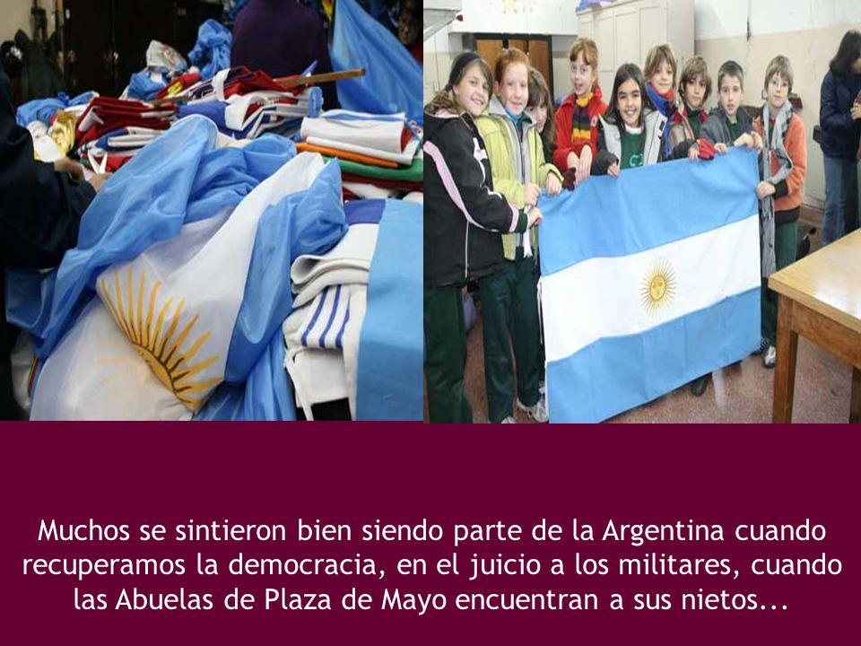 Muchos se sintieron bien siendo parte de la Argentina cuando recuperamos la democracia, en el juicio a los militares, cuando las Abuelas de Plaza de M